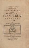 Jacobi Breynii Gedanensis Exoticarum aliarumque Minus Cognitarum Plantarum Centuria Prima cum Figuris Æneis Summo studio elaboratis