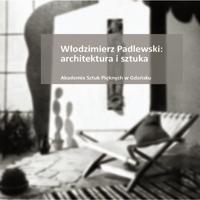 Włodzimierz Padlewski.Architektura i sztuka : w roku jubileuszu stulecia urodzin