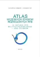 Fey, Dariusz P. - Atlas wczesnych stadiów rozwojowych ryb : 34 gatunki ryb Bałtyku Południowego i jego zalewów