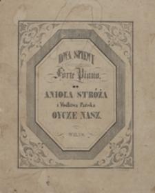 """Dwa śpiewy z towarzyszeniem Forte Piano : śpiew do Anioła Stróża, Modlitwa Pańska : """"Oycze Nasz"""" : [oprac. na głos i fortepian]"""