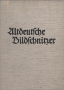 Altdeutsche Bildschnitzer der Ostmark