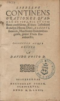 Libellvs Continens Orationes Qvasdam De Vita, Pia Et Constanti confesione, & obitu illustrissimi & inclyti Herois Diui Alberti, Senioris [...]