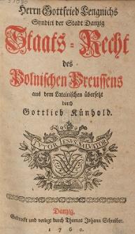 Herrn Gottfried Lengnichs Syndici der Stadt Danzig Staats-Recht des Polnischen Preussens aus dem Lateinischen übersetzt durch Gottlieb Künhold