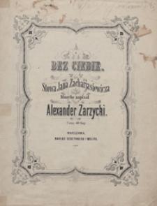 Bez ciebie : [pieśń] F-dur : [na głos wysoki z tow. fortepianu] / muzykę napisał Alexander Zarzycki ; słowa Jana Zacharjasiewicza