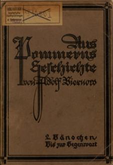 Aus Pommerns Geschichte. Bdch. 2., Von der Reformation bis zur Gegenwart