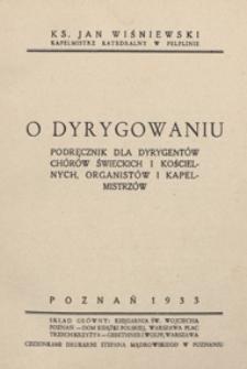 O dyrygowaniu ; podręcznik dla dyrygentów chórów świeckich i kościelnych, organistów i kapelmistrzów