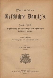 Populäre Geschichte Danzig's. T. 2, Beschreibung der hervorragendsten öffentlichen Gebäude Danzigs. Abschn. 2, Die Königlichen und Communal=Gebäude