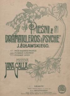Pieśni z dramatu Eros i Psyche J. Żuławskiego : No 2. Piosnka Carmeny e-moll : [na głos i fortepian]