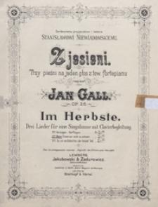 """Z jesieni = Im Herbste : [pieśń] op.26 no2 : """"O gdybym w niedoli tej"""" = """"Wenn Eines nur nicht so schwer"""" : na głos średni z tow. fortepianu"""