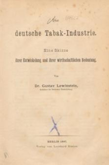 Die deutsche Tabak-Industrie : eine Skizze ihrer Entwickelung und ihrer wirthschaftlichen Bedeutung