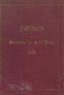 Festschrift zur hundertjährigen Gedenkfeier der Vereinigung Danzigs mit dem Königreiche Preussen im Jahre 1793
