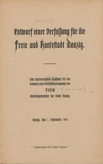 Entwurf einer Verfassung für die Freie und Hansestadt Danzig : Dem Vorbereitenden Auschluß für den Entwurf einer Verfassung vorgelegt von Sahn Oberbürgermeister der Stadt Danzig