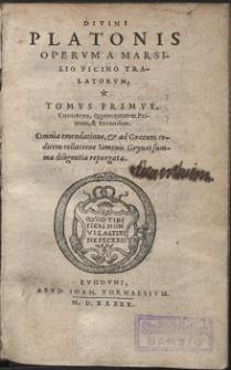 Divini Platonis Opervm A Marsilio Ficino Tralatorvm. T. 1. Continens, Quaternitatem Primam, & Secundam