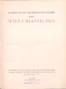Materyały do architektury polskiej. T. 1 : Wieś i miasteczko