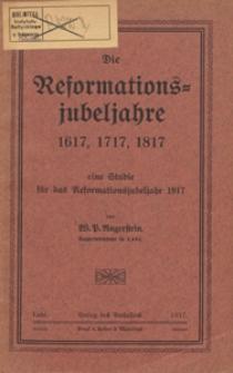 Die Reformationsjubeljahre 1617, 1717 und 1817 : eine Studie für das Reformationsjubeljahr 1917