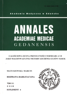 Annales Academiae Medicae Gedanensis, 2010, supl. 4 : Całościowa ocena przydatności termoablacji jako małoinwazyjnej metody leczenia guzów nerek