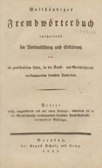 Vollständiges Fremdwörterbuch enthaltend die Verdeutschung und Erklärung der im gewöhnlichen Leben, in der Kunst= und Gerichtssprache vorkommenden fremden Ausdrücke