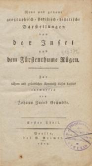 Neue und genaue geographisch=statistisch=historische Darstellungen von der Insel und dem Fürstenthume Rügen : zur nähern und gründlichen Kenntniss dieses Landes. T. 1