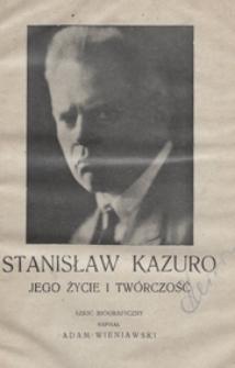 Stanisław Kazuro, jego życie i twórczość : szkic biograficzny