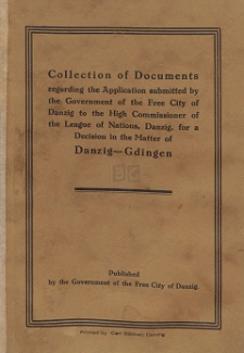 Collection of documents regarding the application submitted by the Government of the Free City of Danzig to the High Commissioner of the League of Nations, Danzig, for a decision in the matter of Danzig-Gdingen