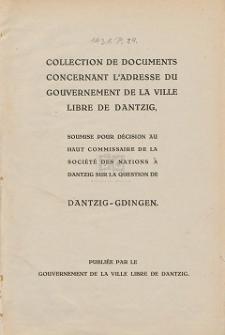 Collection de documents concernant l'adresse du Gouvernement de la Ville Libre de Dantzig, soumise pour décision au haut Commissaire de la Société des Nations à Dantzig sur la question de Dantzig-Gdingen