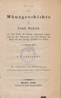 Zur Münzgeschichte der Stadt Danzig seit dem Tode des Königs Sigismund August, während des Interregni und des Krieges der Stadt mit dem Könige Stephan von Polen von 1572 bis 1577