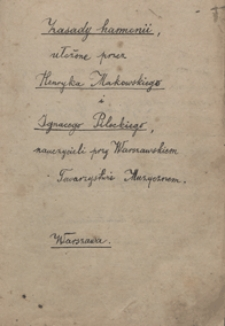 Zasady harmonii / ułożone przez Henryka Makowskiego i Ignacego Pileckiego nauczycieli przy Warszawskim Towarzystwie Muzycznym