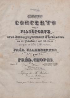 Grand Concerto pour le pianoforte avec accompagnement d'orchestre ou de quintuor ad libitum : e-moll op.11 / compose et dedie a Mousieur Fred. Kalkbrenner par Fred. Chopin