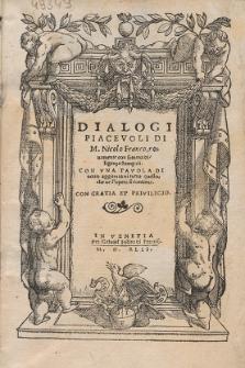 Dialogi Piacevoli / Di M. Nicolo Franco [...]. Con Vna Tavola Di nouo aggiunta di tutto quello, che ne l'opera si contiene [...]