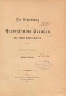 Die Erwerbung des Herzogthums Preussen und deren Konsequenzen : historische Studie