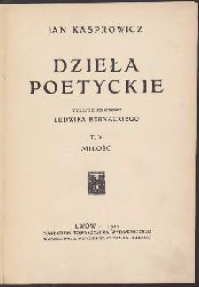 Dzieła poetyckie ; T. V ; Miłość