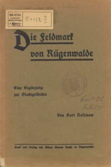 Die Feldmark von Rügenwalde : eine Ergänzung zur Stadtgeschichte