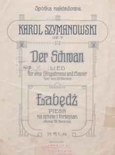 Der Schwan = Łabędź : Lied op.7 : für eine Singstimme und Clavier / Text von W. Berent ; ins Deutsche übertr. von M. Hanftwurzel