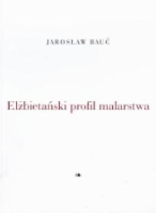 Jarosław Bauć : elżbietański profil malarstwa