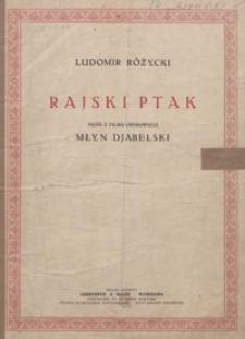 """Rajski ptak = Traumglück : pieśń z filmu operowego """"Młyn djabelski"""" : [głos wysoki z tow. fortepianu] / słowa Pawła Leonè ; slowa polskie J.E. ; przekł. niem. J.Śliwińskiego"""