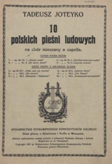 10 Polskich pieśni ludowych : op.50 No 1-4 ; op.55 No 1-6 : [na 4-głosowy] chór mieszany a capella. - Partytura