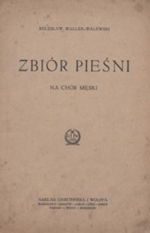 Zbiór pieśni : na [4-głosowy] chór męski [a cappella]