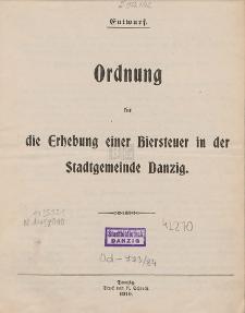 Ordnung für die Erhebung einer Biersteuer in der Stadtgemeinde Danzig : Entwurf