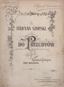 Do preludyów Kazimierza Tetmajera 3 melodye : [na głos wysoki z tow. fortepianu]
