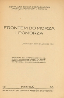 """Frontem do morza i Pomorza : materjał dla urządzających obchody, akademje, odczyty, pogadanki szkolne i t.p. w czasie """"Miesiąca Pomorza"""" (od 16.XI.-16.XII.1930 r.)"""