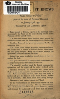 The president knows : radio message to Poland given in the name of President Roosevelt on January 27th, 1942 (broadcast by Col. Donovan's Office)