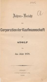 Jahres-Bericht der Corporation der Kaufmannschaft zu Stolp für das Jahr 1879
