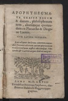 Apophthegmata Graeca Regvm & ducum, philosophorum item, aliorumque quorundam: ex Plutarcho & Diogene Laertio. Cvm Latina Interpr. [...]