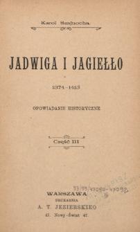 Jadwiga i Jagiełło : 1374-1413 : opowiadanie historyczne. Cz. 3