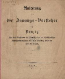 Anleitung für die Innungs-Vorsteher in Danzig : über das Verfahren bei Streitigkeiten der selbstständigen Gewerbetreibenden mit ihren Gesellen, Gehilfen und Lehrlingen