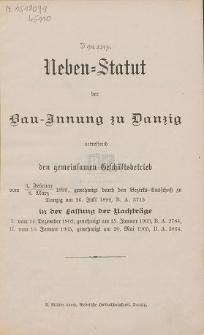 Neben-Statut der Bau-Innung zu Danzig : betreffend den gemeinsamen Geschäftsbetrieb : vom 3. Februar, 8 März 1899, genehmigt durch den Bezirks-Ausschuβ zu Danzig am 26. Juli 1899 : in der Fassung der Nachträge [...]