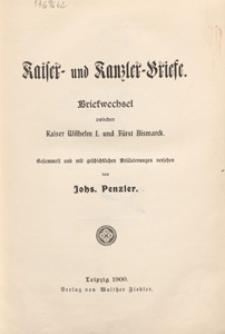 Kaiser- und Kanzler-Briefe : briefwechsel zwischen Kaiser Wilhelm I. und Fürst Bismarck