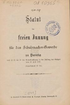 Statut der freien Innung für das Schuhmacher-Gewerbe zu Danzig : nach §§ 81 bis 99 der Gewerbeordnung in der Fassung des Gesetzes vom 26 Juli 1897