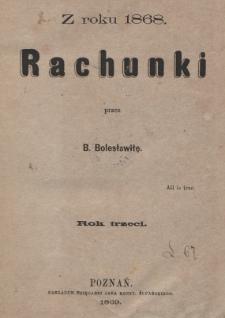 Rachunki z roku 1868 : rok trzeci