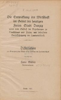 Die Entwicklung der Wirtschaft im Gebiet der heutigen Freien Stadt Danzig : unter dem Einfluß der Beziehungen zu Deutschland und Polen : mit besonderer Berücksichtigung der Landwirtschaft